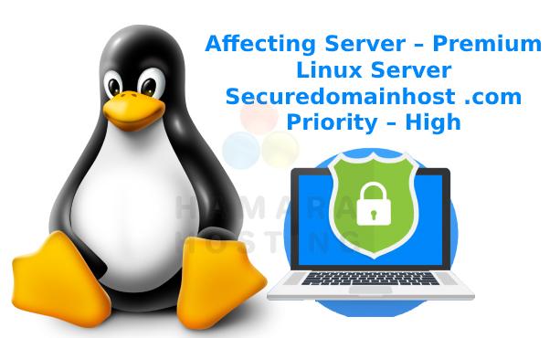 Affecting Server – Premium – Linux Server – Securedomainhost .com | Priority – High