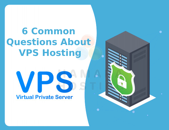 6 Common Questions about VPS Hosting
