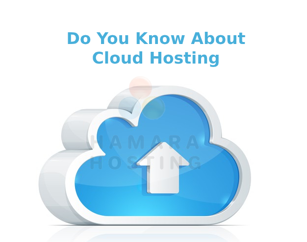Do you know about Cloud Hosting