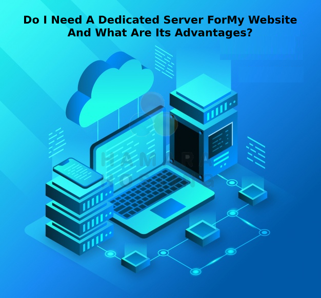 Do I need a dedicated server for my website and what are its advantages?